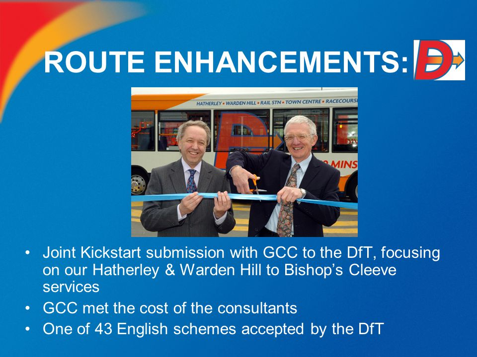 ROUTE ENHANCEMENTS: Joint Kickstart submission with GCC to the DfT, focusing on our Hatherley & Warden Hill to Bishop's Cleeve services GCC met the co
