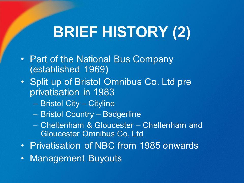 BRIEF HISTORY (2) Part of the National Bus Company (established 1969) Split up of Bristol Omnibus Co. Ltd pre privatisation in 1983 –Bristol City – Ci