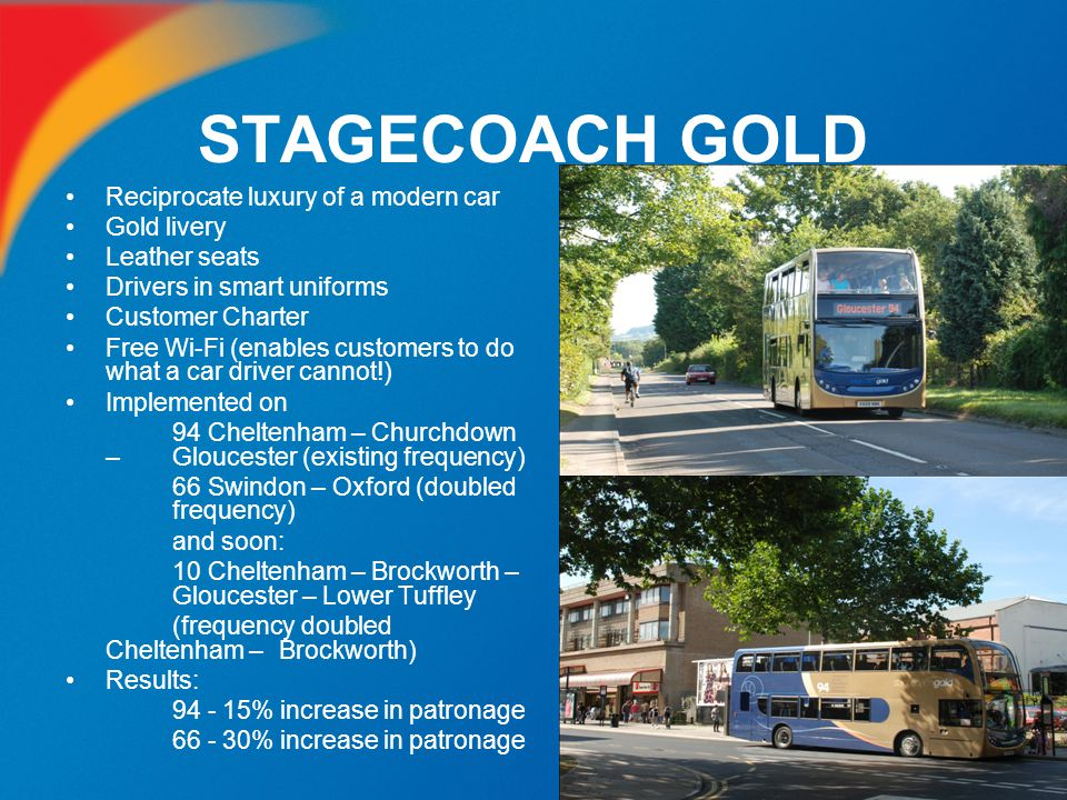 STAGECOACH GOLD Reciprocate luxury of a modern car Gold livery Leather seats Drivers in smart uniforms Customer Charter Free Wi-Fi (enables customers