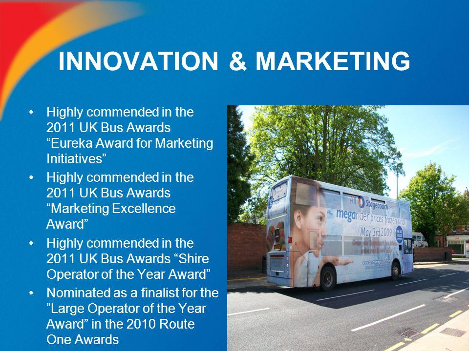 "INNOVATION & MARKETING Highly commended in the 2011 UK Bus Awards ""Eureka Award for Marketing Initiatives"" Highly commended in the 2011 UK Bus Awards"