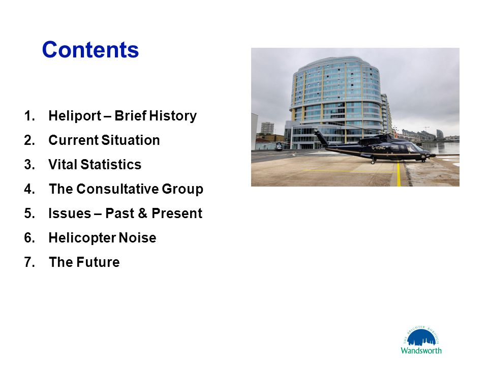 Contents 21 March 20112 1.Heliport – Brief History 2.Current Situation 3.Vital Statistics 4.The Consultative Group 5.Issues – Past & Present 6.Helicopter Noise 7.The Future
