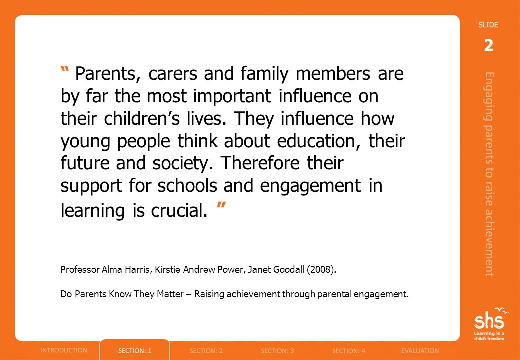 Parents, carers and family members are by far the most important influence on their children's lives.