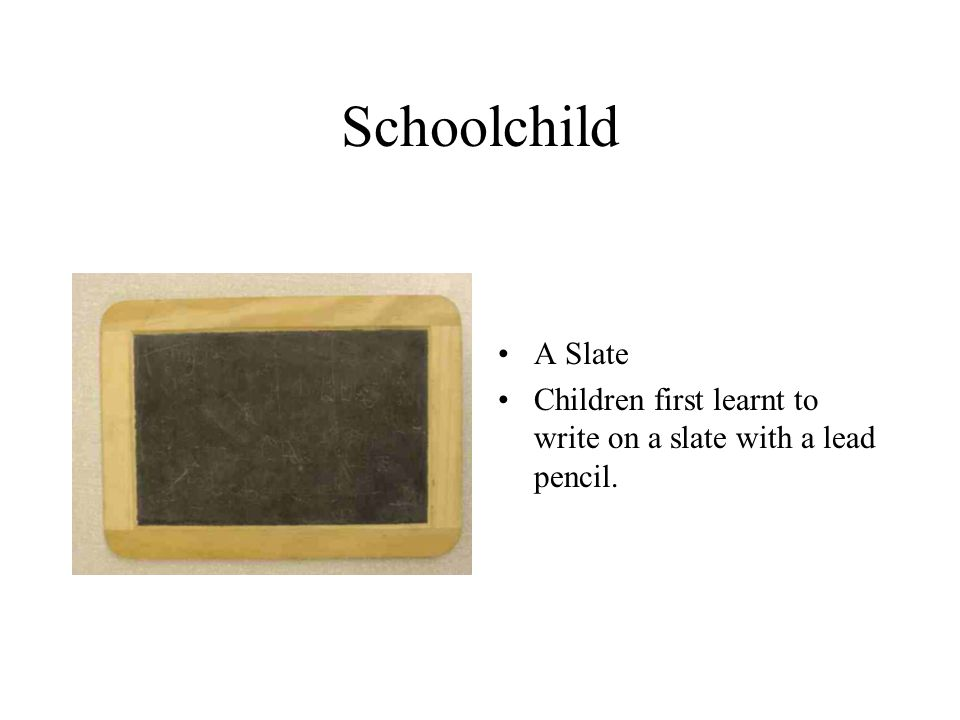 Schoolchild A Slate Children first learnt to write on a slate with a lead pencil.