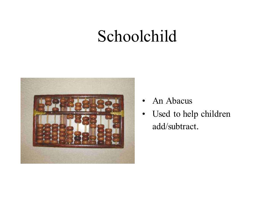 Schoolchild An Abacus Used to help children add/subtract.