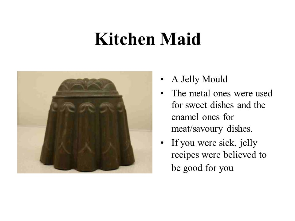 Kitchen Maid A Jelly Mould The metal ones were used for sweet dishes and the enamel ones for meat/savoury dishes.