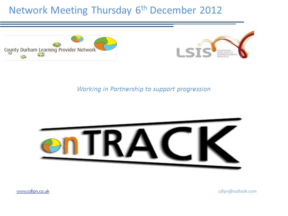 Network Meeting Thursday 6 th December 2012 www.cdlpn.co.ukwww.cdlpn.co.ukcdlpn@outlook.com Working in Partnership to support progression