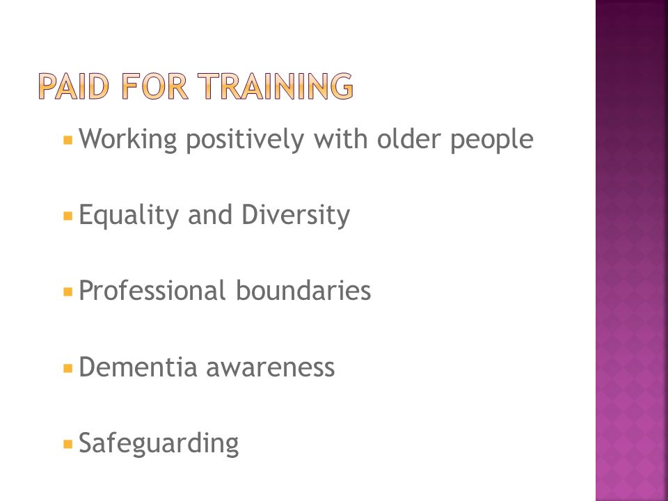  Working positively with older people  Equality and Diversity  Professional boundaries  Dementia awareness  Safeguarding