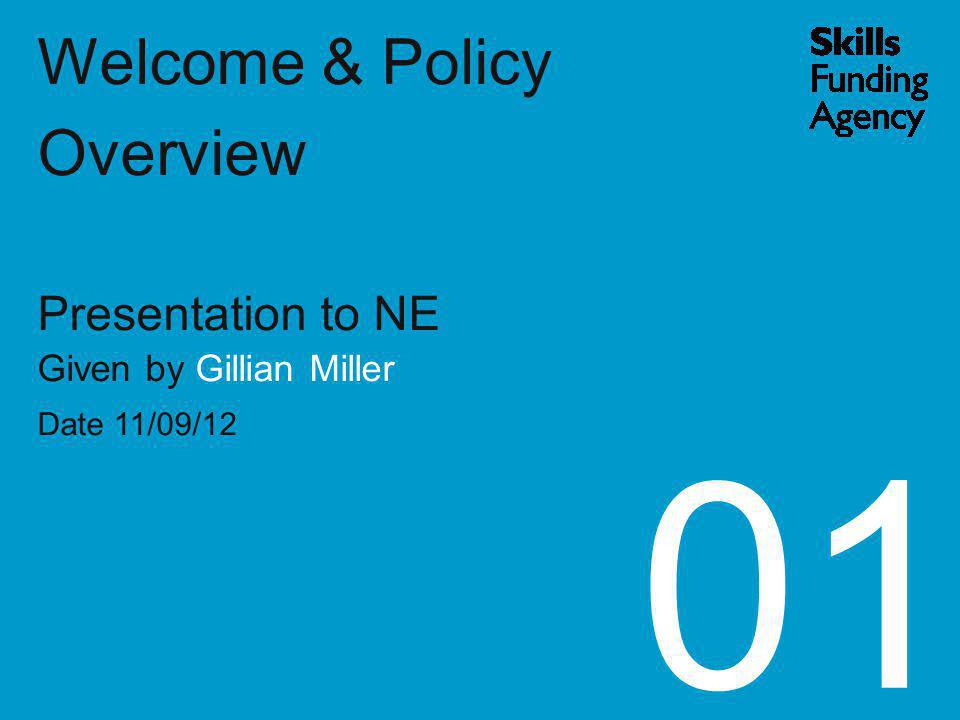 Welcome & Policy Overview Presentation to NE Given by Gillian Miller Date 11/09/12 01