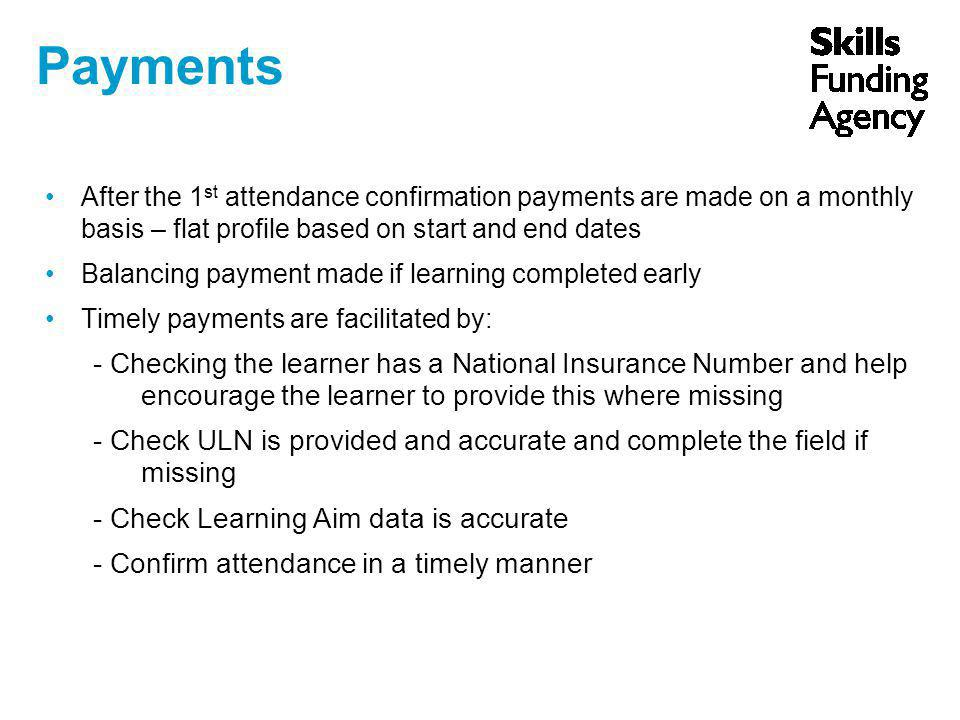 Payments After the 1 st attendance confirmation payments are made on a monthly basis – flat profile based on start and end dates Balancing payment mad