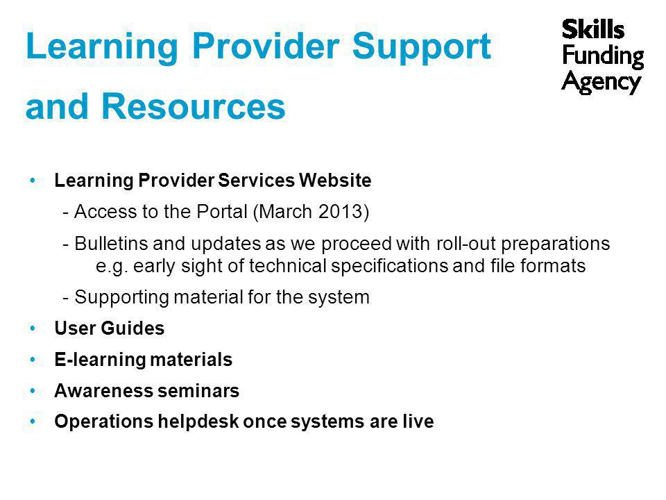 Learning Provider Support and Resources Learning Provider Services Website - Access to the Portal (March 2013) - Bulletins and updates as we proceed with roll-out preparations e.g.