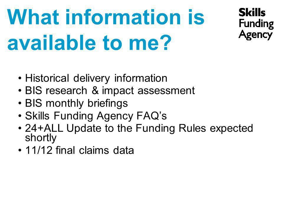 What information is available to me? Historical delivery information BIS research & impact assessment BIS monthly briefings Skills Funding Agency FAQ'