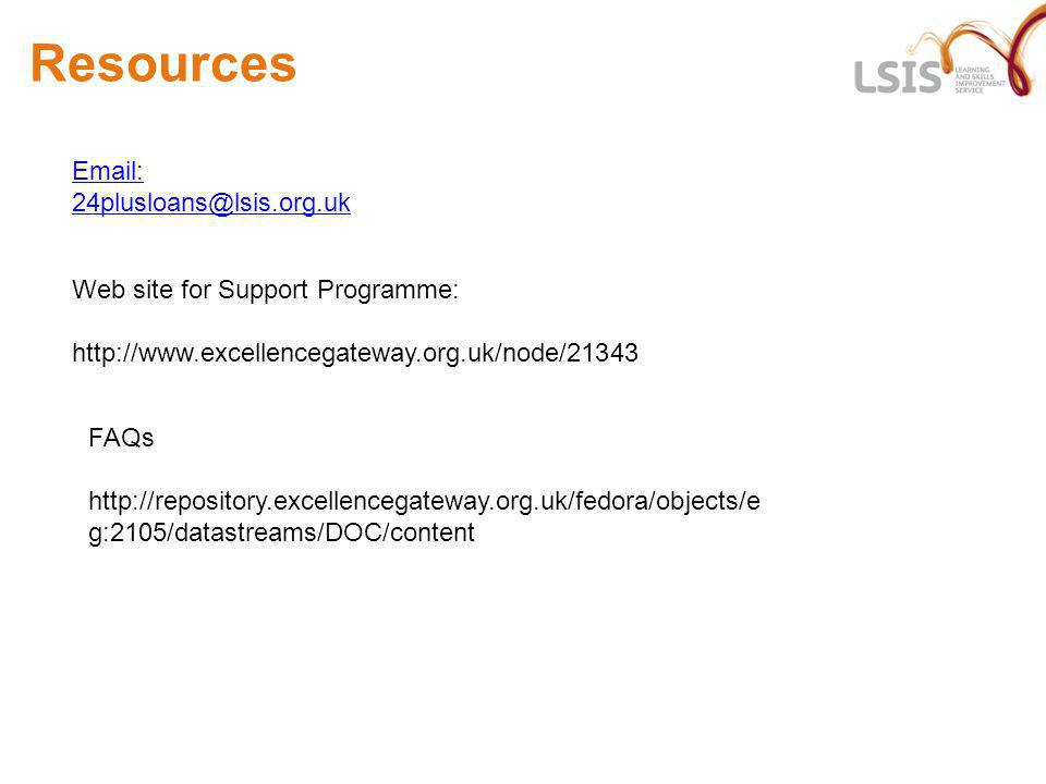 Resources Email: 24plusloans@lsis.org.uk Web site for Support Programme: http://www.excellencegateway.org.uk/node/21343 FAQs http://repository.excelle
