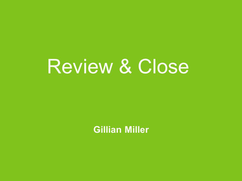 Review & Close Gillian Miller