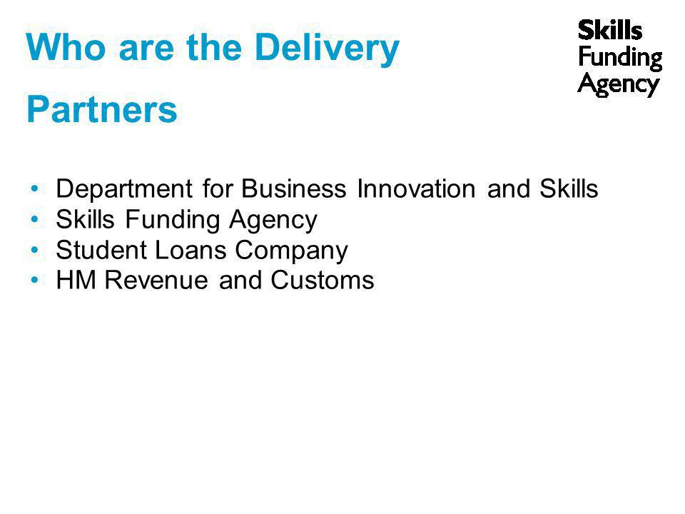Who are the Delivery Partners Department for Business Innovation and Skills Skills Funding Agency Student Loans Company HM Revenue and Customs