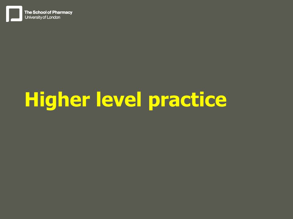 Higher level practice