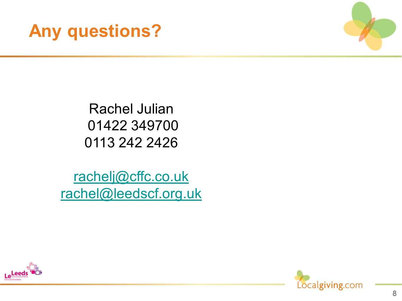 8 Any questions? Rachel Julian 01422 349700 0113 242 2426 rachelj@cffc.co.uk rachel@leedscf.org.uk