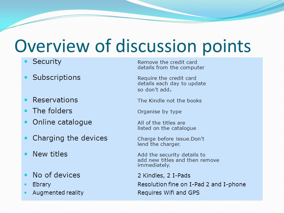Overview of discussion points Security Remove the credit card details from the computer Subscriptions Require the credit card details each day to update so don't add.