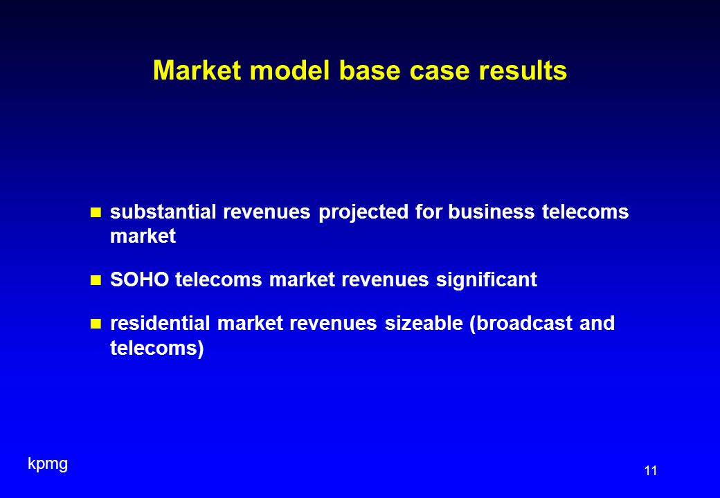 kpmg 11 Market model base case results substantial revenues projected for business telecoms market SOHO telecoms market revenues significant residenti