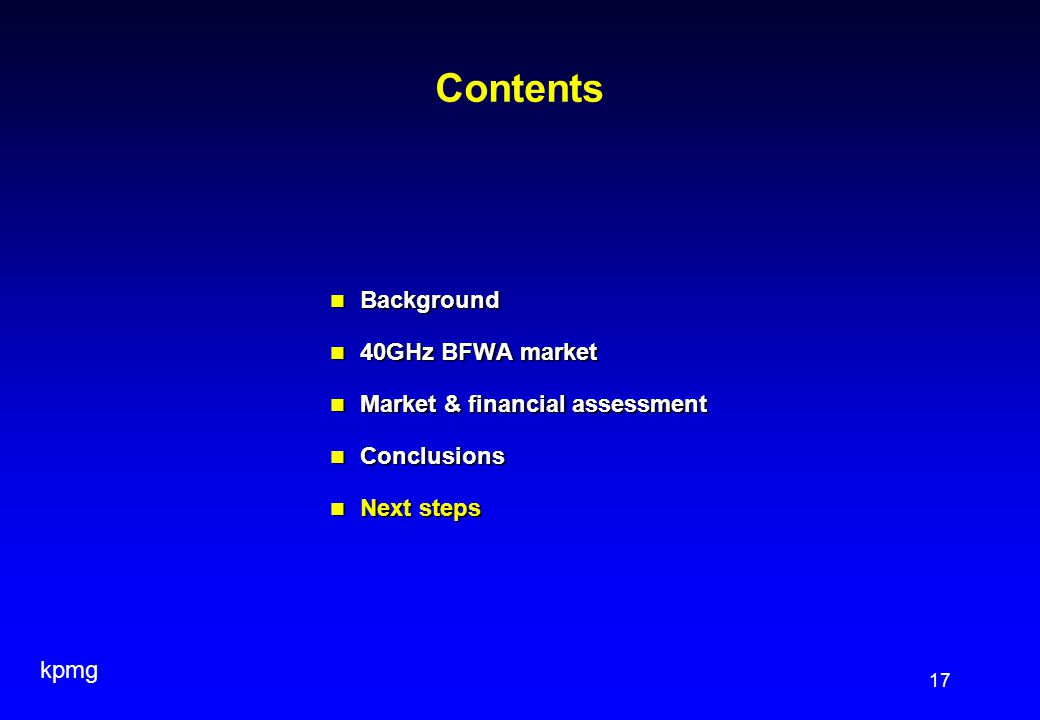 kpmg 17 Contents Background Background 40GHz BFWA market 40GHz BFWA market Market & financial assessment Market & financial assessment Conclusions Con