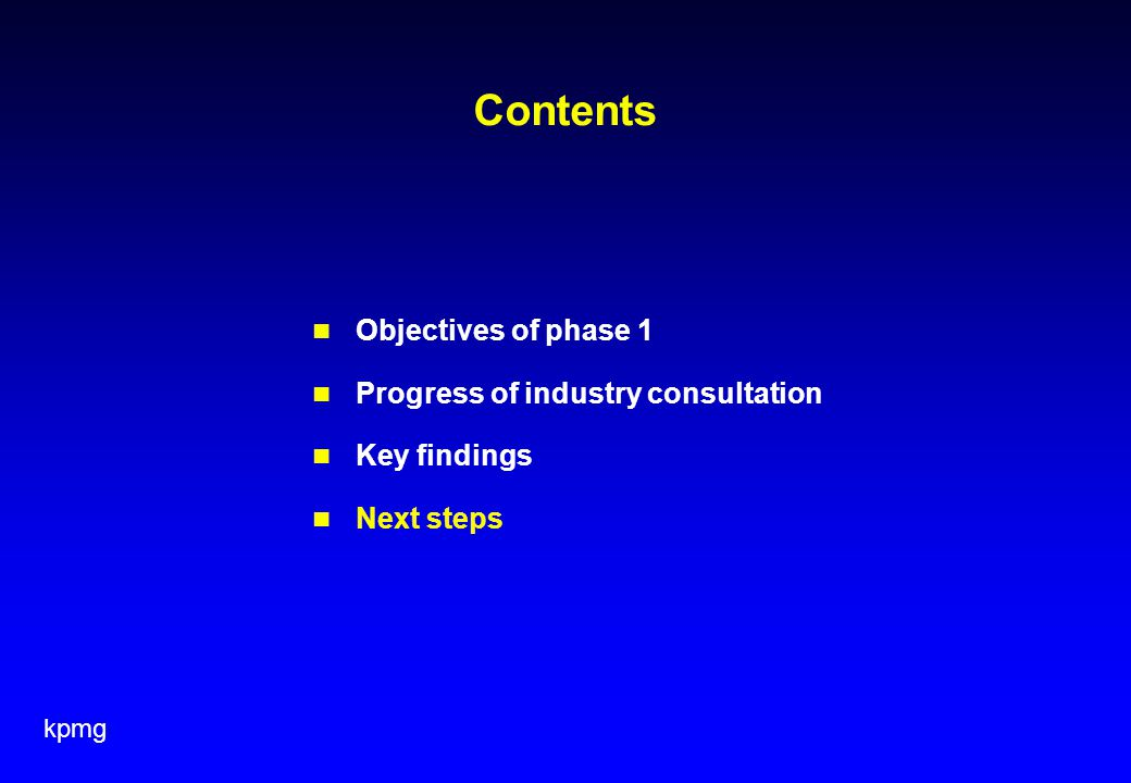 kpmg Contents Objectives of phase 1 Progress of industry consultation Key findings Next steps