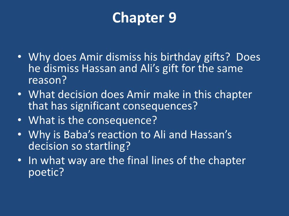 Chapter 9 Why does Amir dismiss his birthday gifts? Does he dismiss Hassan and Ali's gift for the same reason? What decision does Amir make in this ch