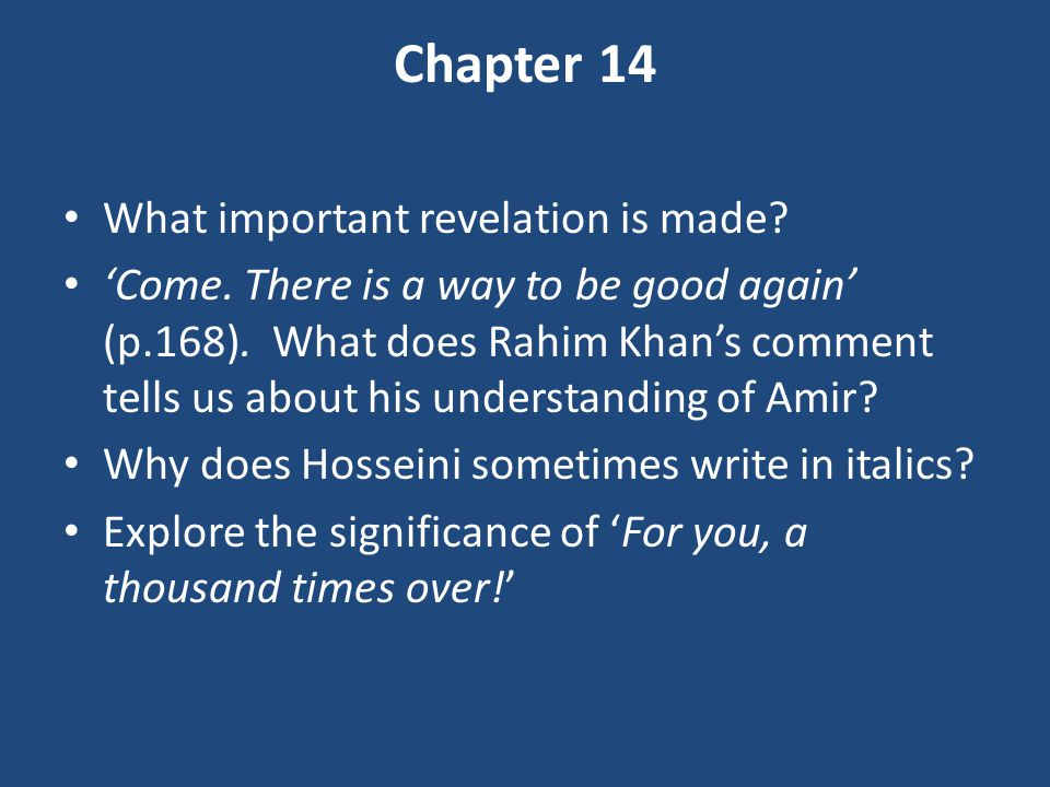 Chapter 14 What important revelation is made? 'Come. There is a way to be good again' (p.168). What does Rahim Khan's comment tells us about his under