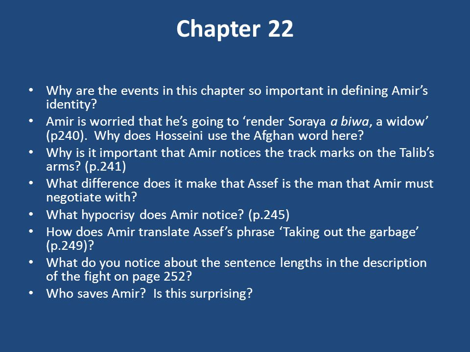 Chapter 22 Why are the events in this chapter so important in defining Amir's identity? Amir is worried that he's going to 'render Soraya a biwa, a wi