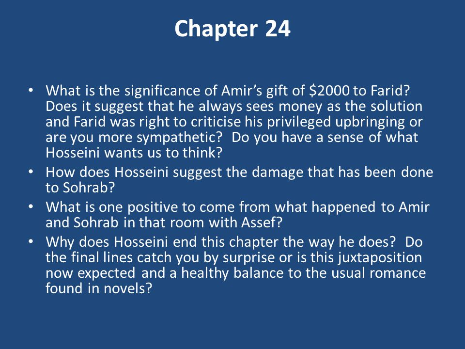 Chapter 24 What is the significance of Amir's gift of $2000 to Farid? Does it suggest that he always sees money as the solution and Farid was right to