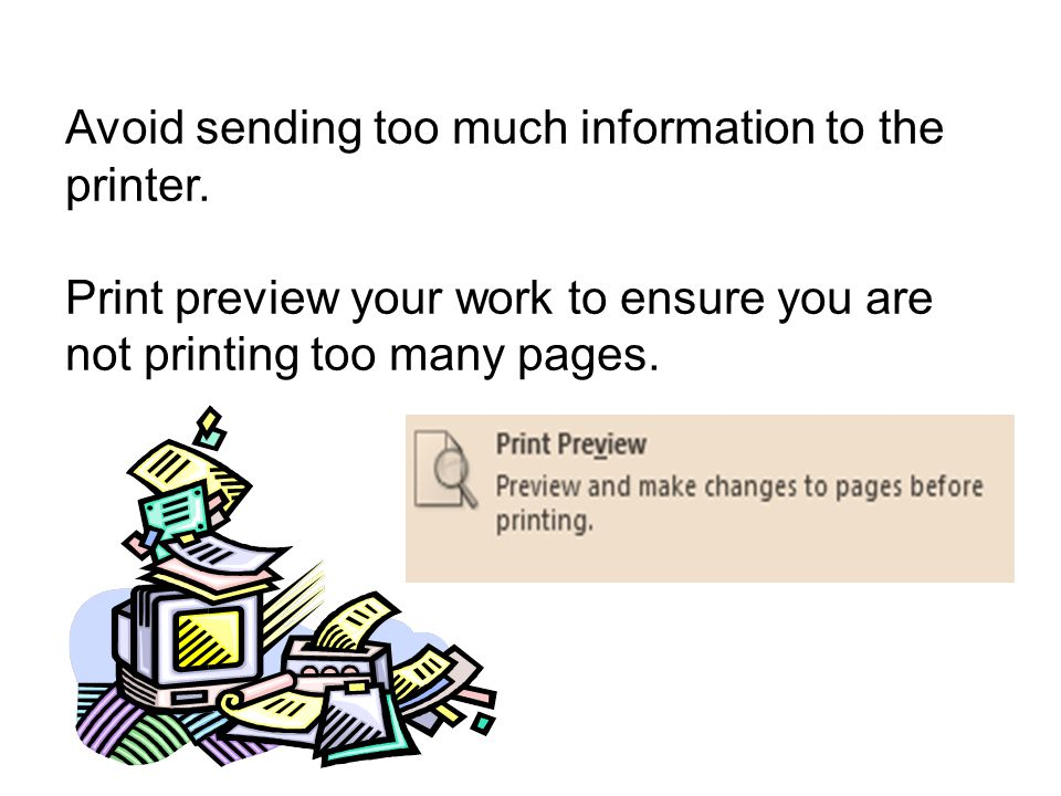 Avoid sending too much information to the printer. Print preview your work to ensure you are not printing too many pages.