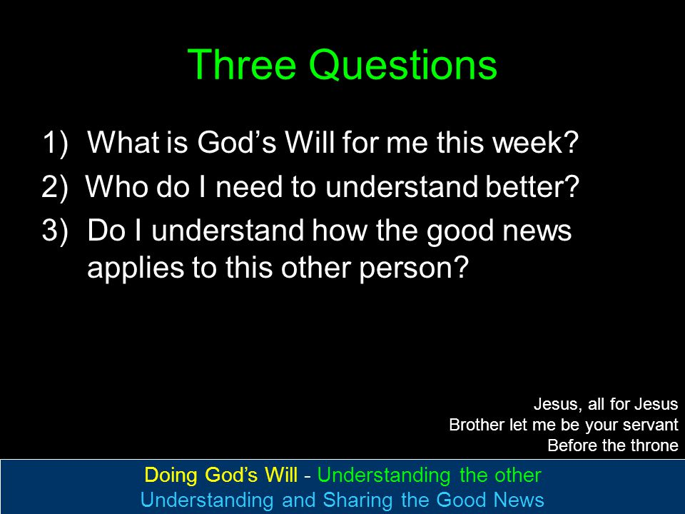 Three Questions 1)What is God's Will for me this week.