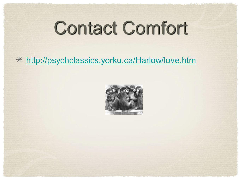 Contact Comfort http://psychclassics.yorku.ca/Harlow/love.htm