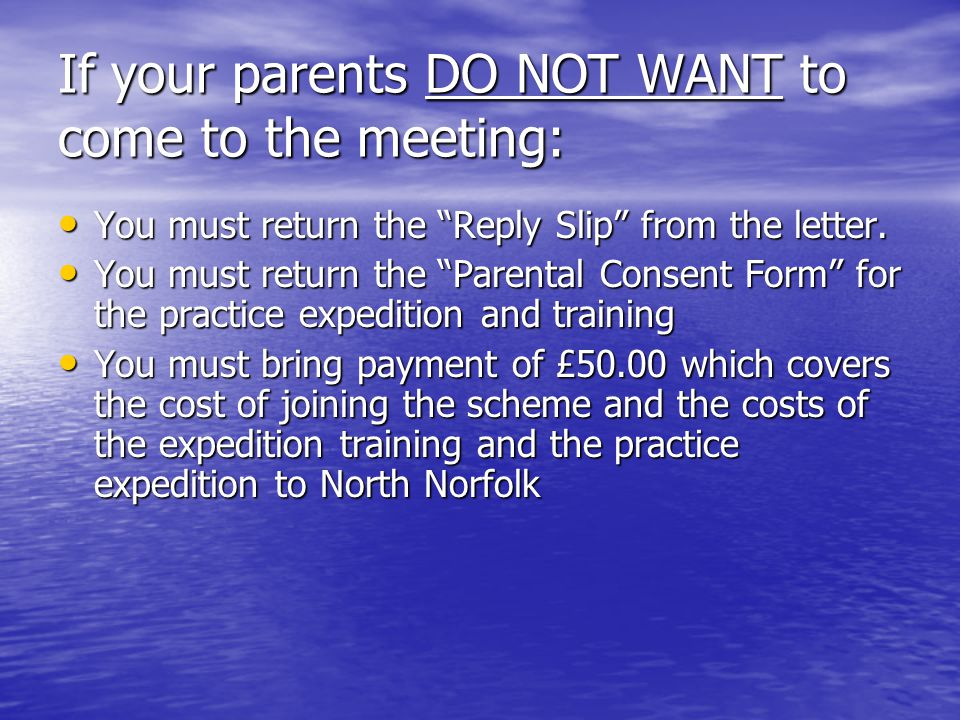 If your parents DO NOT WANT to come to the meeting: You must return the Reply Slip from the letter.