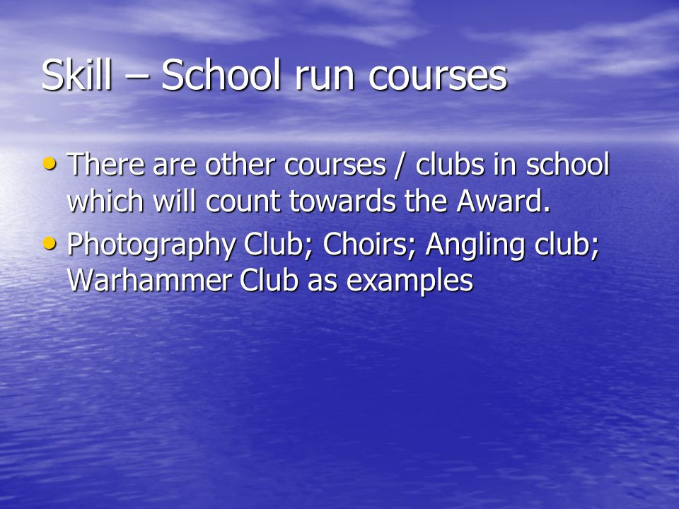 Skill – School run courses There are other courses / clubs in school which will count towards the Award.