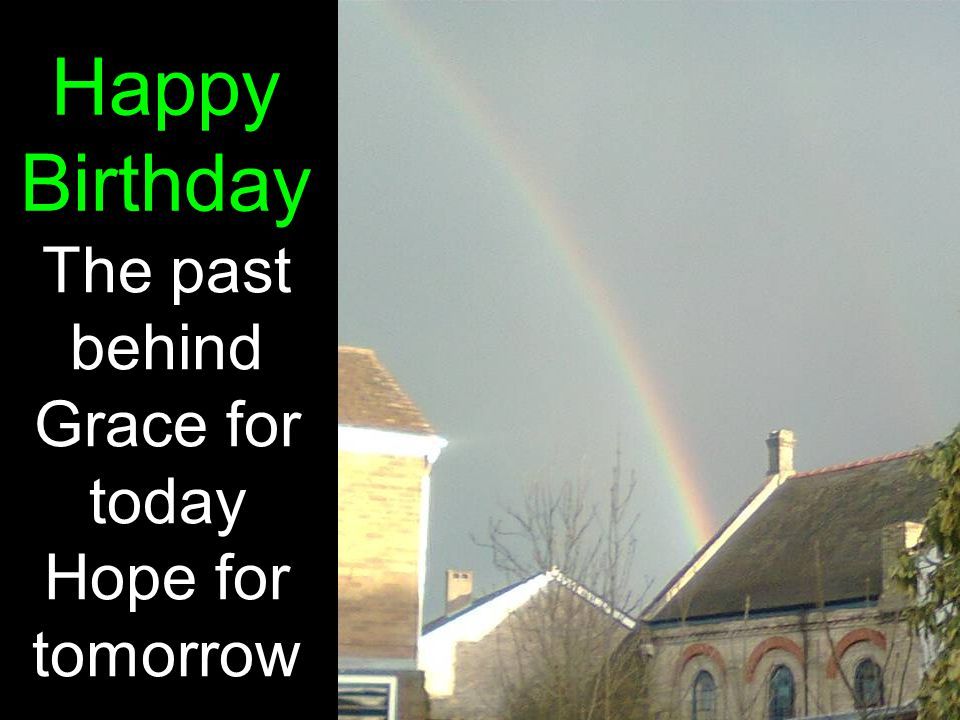 Happy Birthday The past behind Grace for today Hope for tomorrow