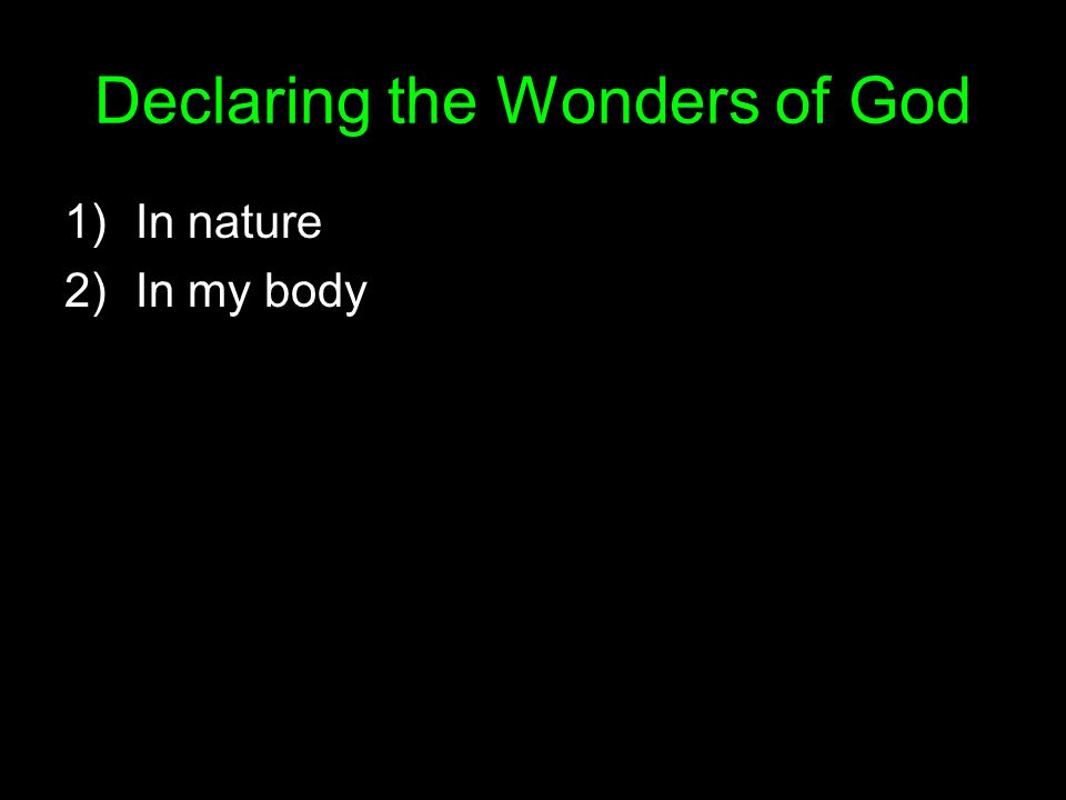 Declaring the Wonders of God 1)In nature 2)In my body