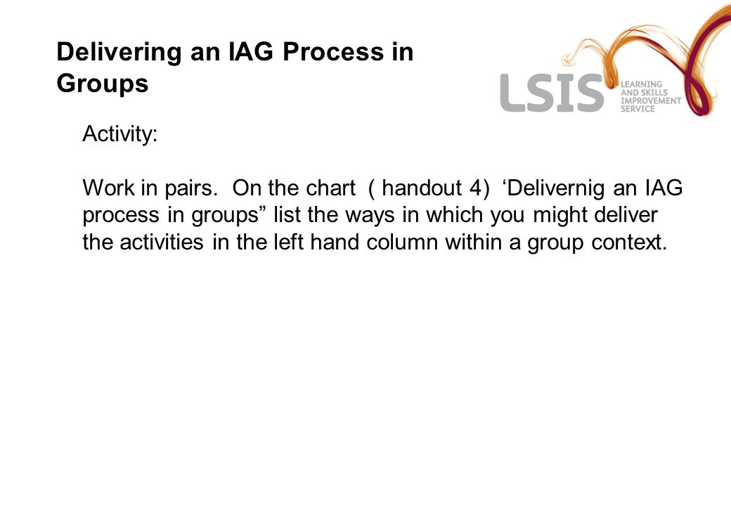 Delivering an IAG Process in Groups Activity: Work in pairs.