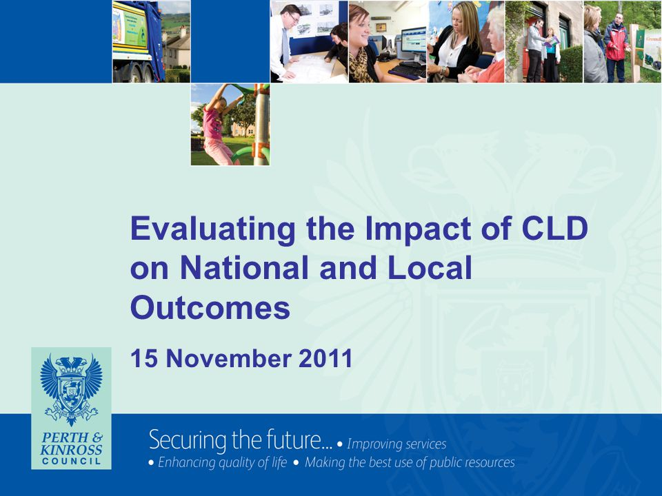 Evaluating the Impact of CLD on National and Local Outcomes 15 November 2011