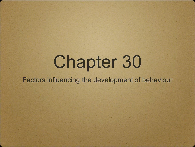 Chapter 30 Factors influencing the development of behaviour