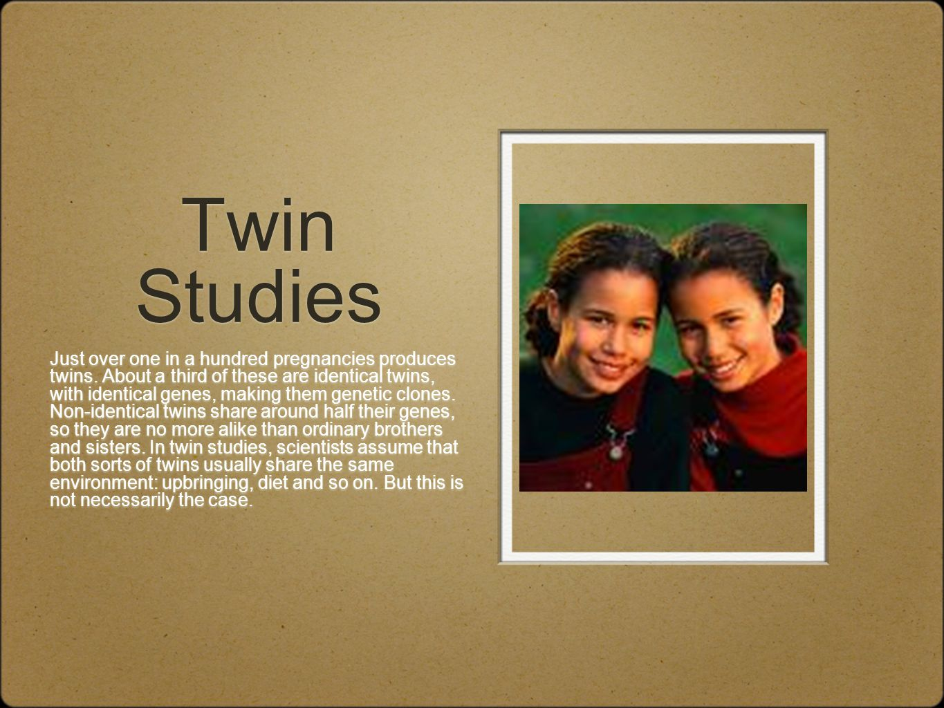 Twin Studies Just over one in a hundred pregnancies produces twins.