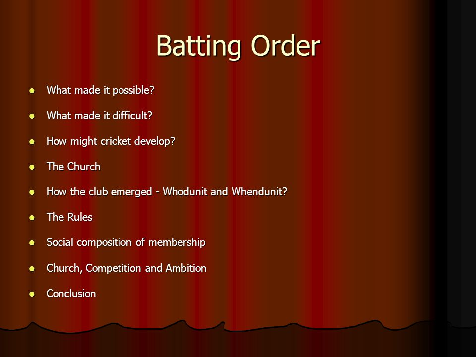 Batting Order What made it possible. What made it possible.