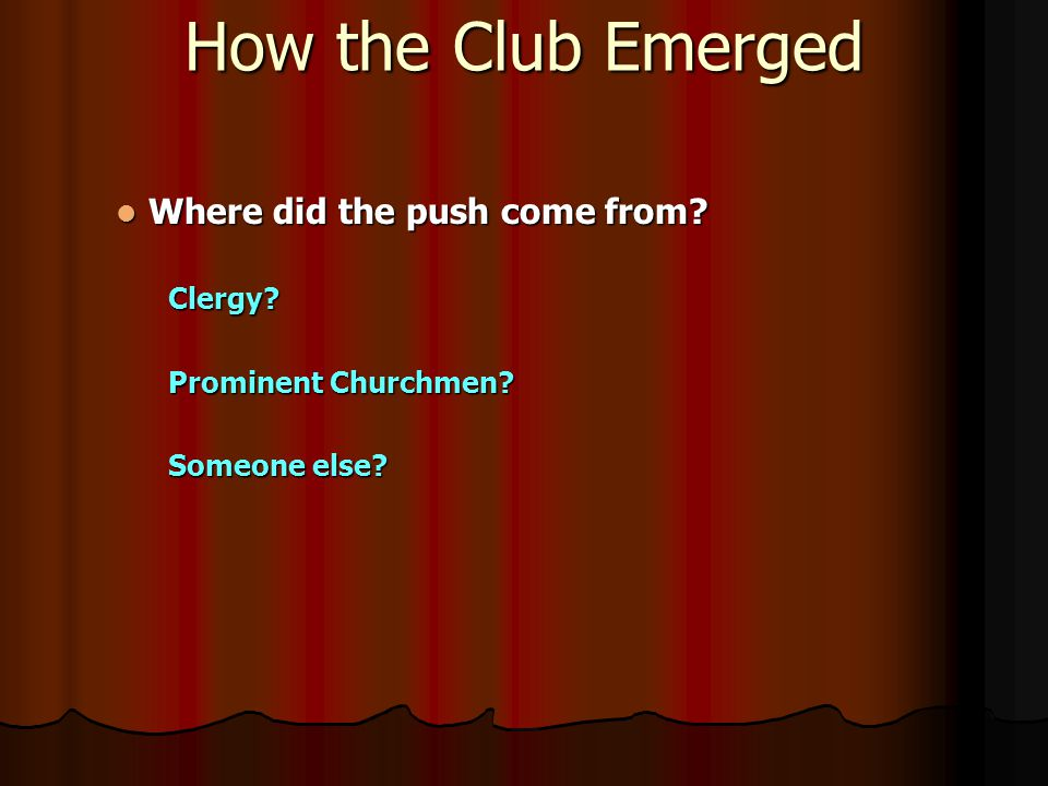 How the Club Emerged Where did the push come from.