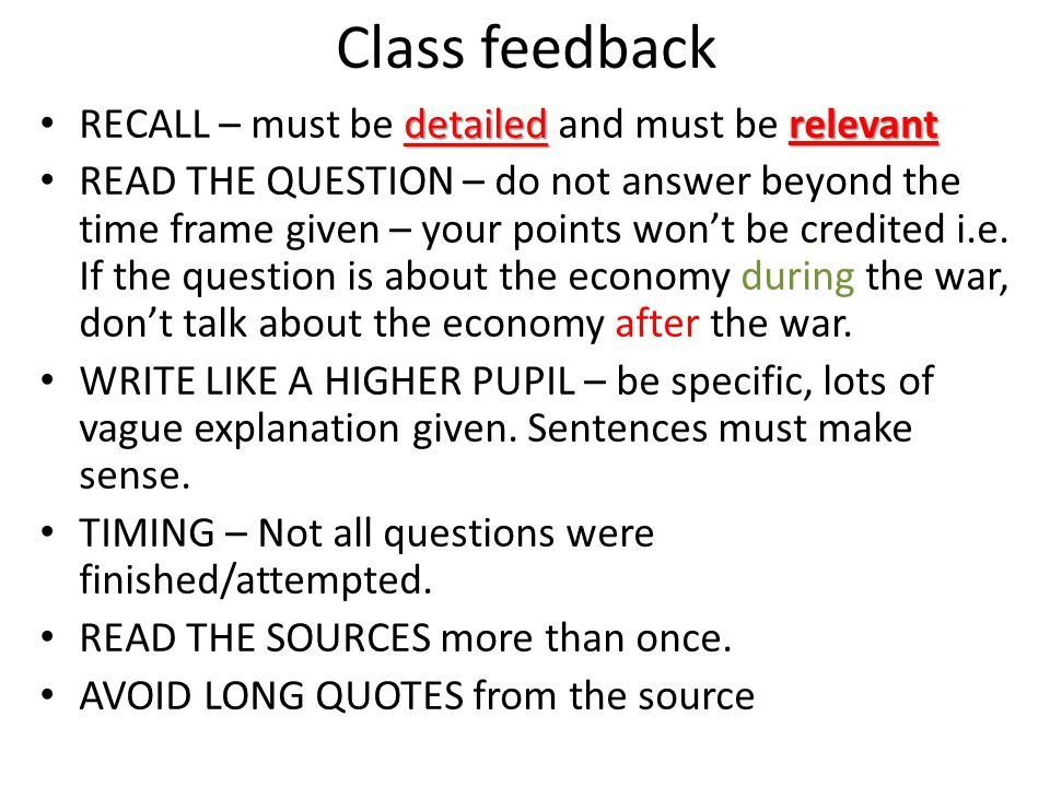 Class feedback detailedrelevant RECALL – must be detailed and must be relevant READ THE QUESTION – do not answer beyond the time frame given – your po