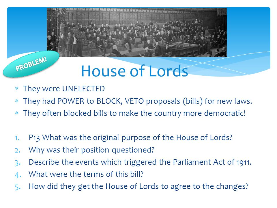  They were UNELECTED  They had POWER to BLOCK, VETO proposals (bills) for new laws.  They often blocked bills to make the country more democratic!