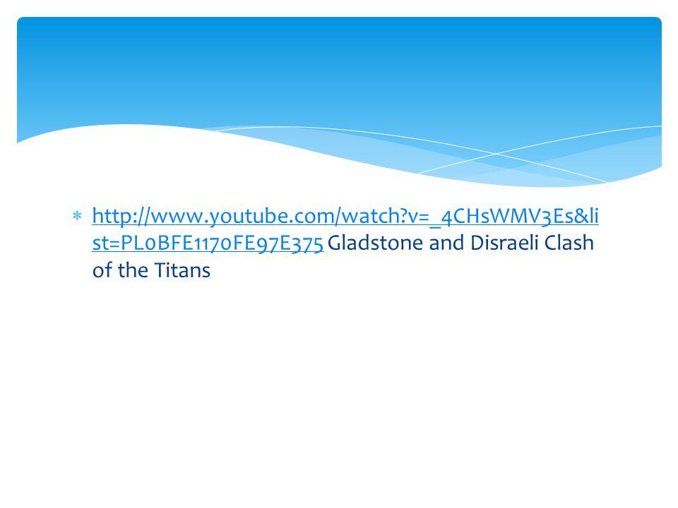  http://www.youtube.com/watch?v=_4CHsWMV3Es&li st=PL0BFE1170FE97E375 Gladstone and Disraeli Clash of the Titans http://www.youtube.com/watch?v=_4CHsW