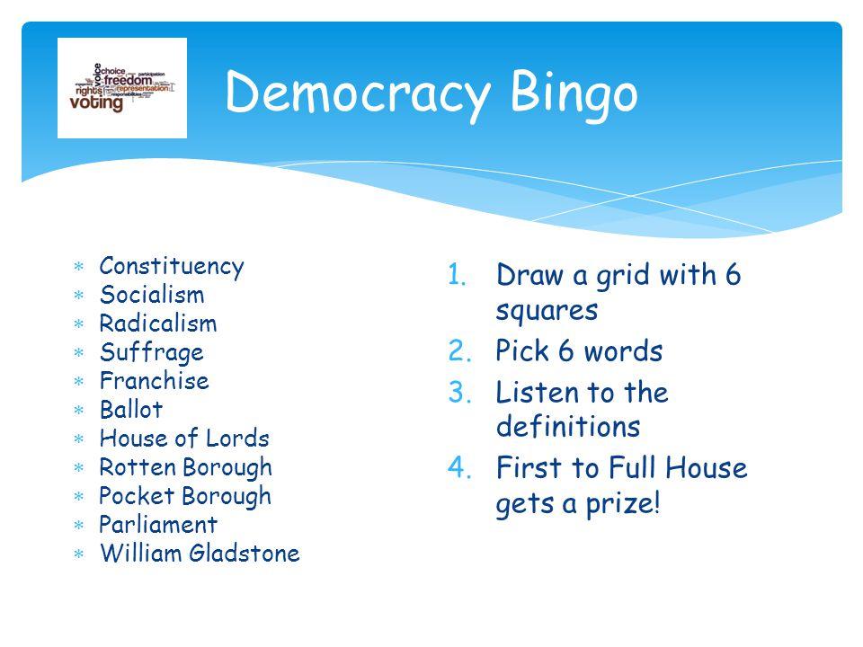 Democracy Bingo  Constituency  Socialism  Radicalism  Suffrage  Franchise  Ballot  House of Lords  Rotten Borough  Pocket Borough  Parliamen