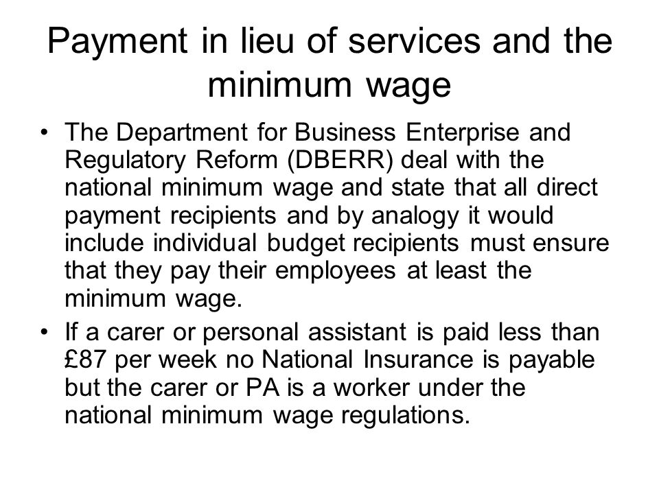 Payment in lieu of services and the minimum wage The Department for Business Enterprise and Regulatory Reform (DBERR) deal with the national minimum w