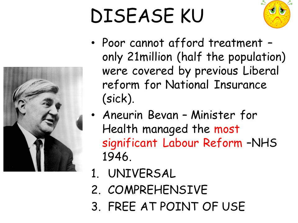 DISEASE KU Poor cannot afford treatment – only 21million (half the population) were covered by previous Liberal reform for National Insurance (sick).