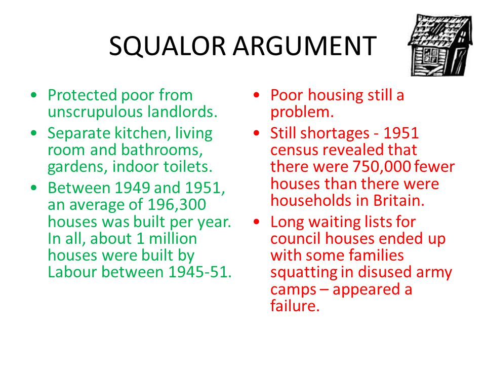 SQUALOR ARGUMENT Protected poor from unscrupulous landlords. Separate kitchen, living room and bathrooms, gardens, indoor toilets. Between 1949 and 19