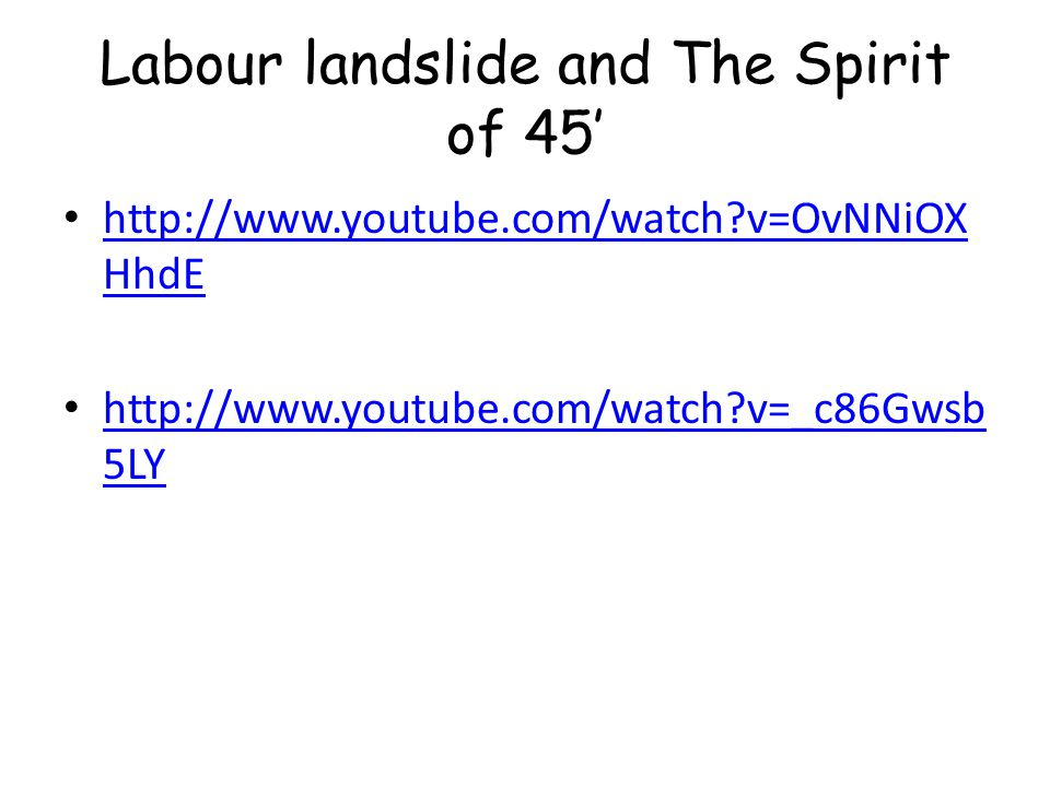 Labour landslide and The Spirit of 45' http://www.youtube.com/watch?v=OvNNiOX HhdE http://www.youtube.com/watch?v=OvNNiOX HhdE http://www.youtube.com/