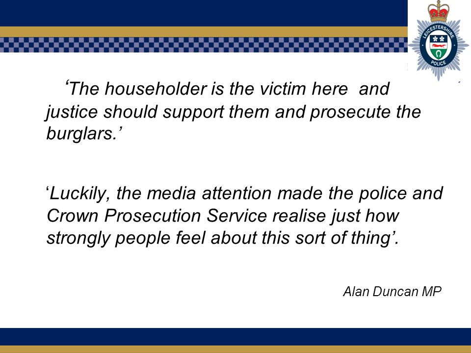 ' The householder is the victim here and justice should support them and prosecute the burglars.' 'Luckily, the media attention made the police and Cr